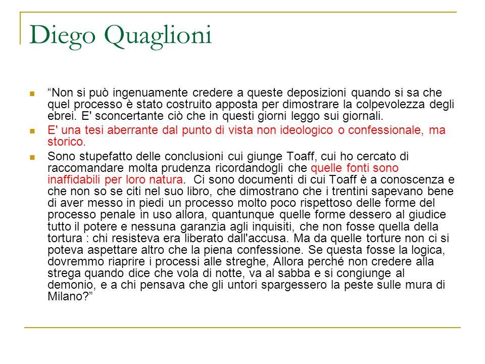 Diego Quaglioni Non si può ingenuamente credere a queste deposizioni quando si sa che quel processo è stato costruito apposta per dimostrare la colpev