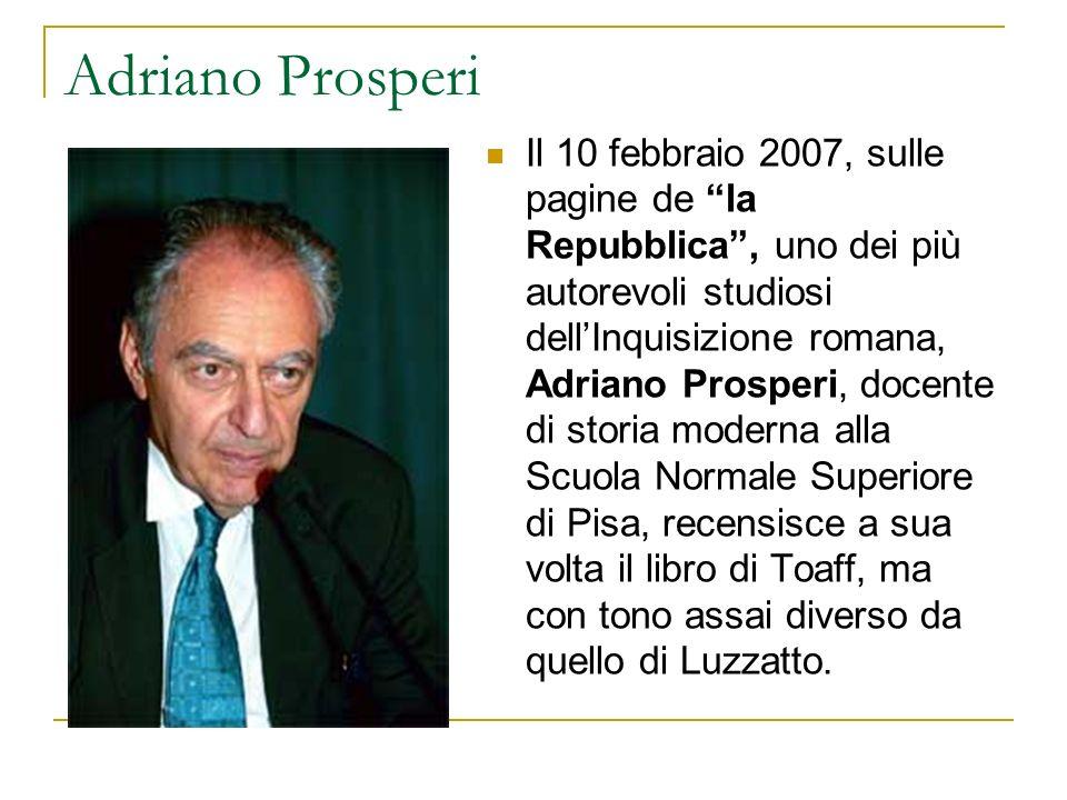 Adriano Prosperi Il 10 febbraio 2007, sulle pagine de la Repubblica, uno dei più autorevoli studiosi dellInquisizione romana, Adriano Prosperi, docent