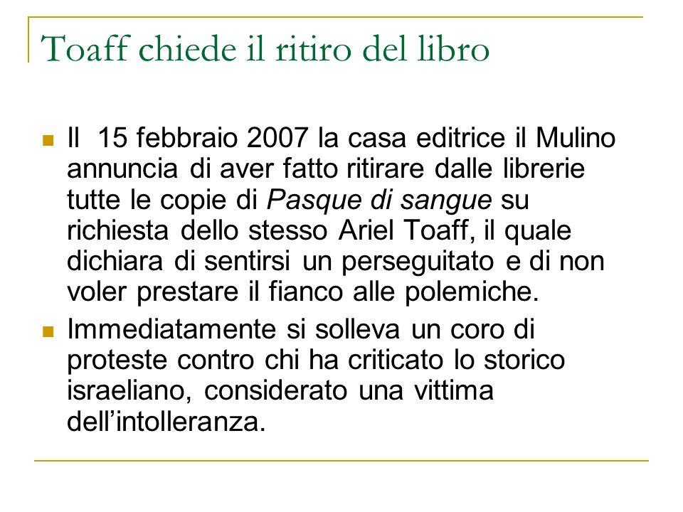 Toaff chiede il ritiro del libro Il 15 febbraio 2007 la casa editrice il Mulino annuncia di aver fatto ritirare dalle librerie tutte le copie di Pasqu