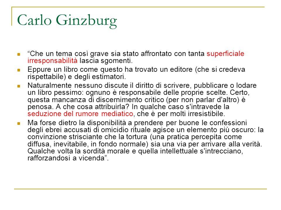 Carlo Ginzburg Che un tema così grave sia stato affrontato con tanta superficiale irresponsabilità lascia sgomenti. Eppure un libro come questo ha tro