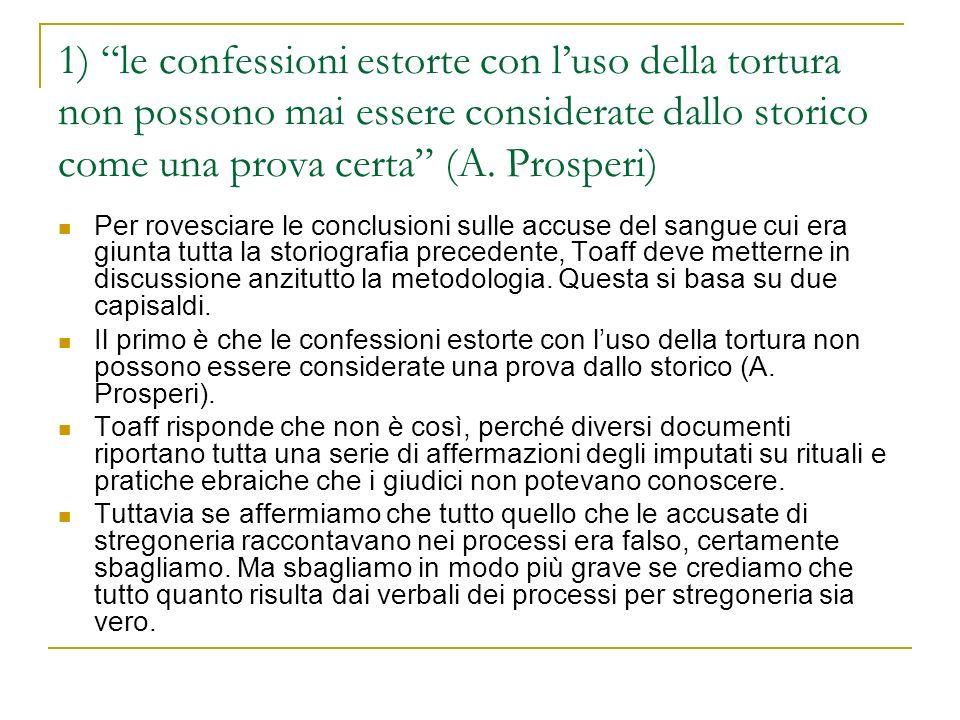 1) le confessioni estorte con luso della tortura non possono mai essere considerate dallo storico come una prova certa (A. Prosperi) Per rovesciare le