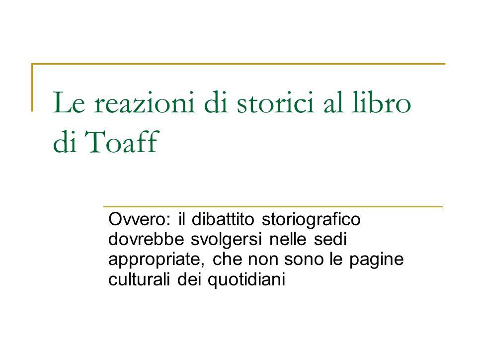 Le reazioni di storici al libro di Toaff Ovvero: il dibattito storiografico dovrebbe svolgersi nelle sedi appropriate, che non sono le pagine cultural