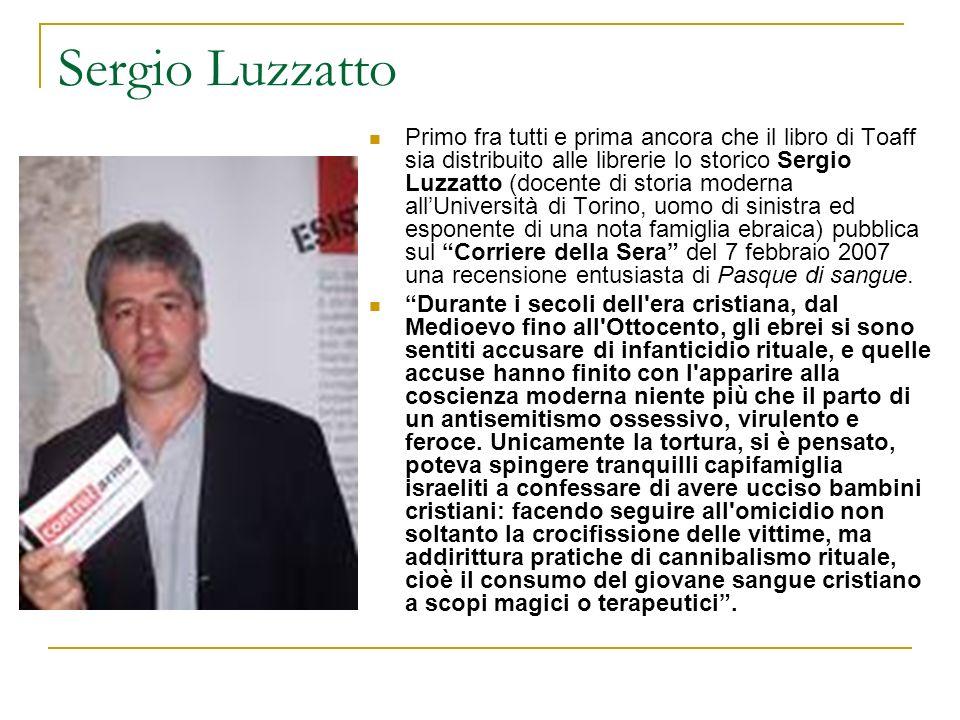 Sergio Luzzatto Primo fra tutti e prima ancora che il libro di Toaff sia distribuito alle librerie lo storico Sergio Luzzatto (docente di storia moder
