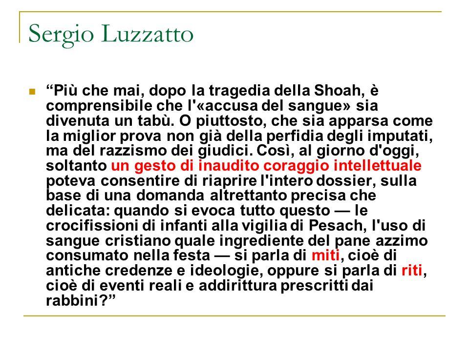 Sergio Luzzatto Più che mai, dopo la tragedia della Shoah, è comprensibile che l'«accusa del sangue» sia divenuta un tabù. O piuttosto, che sia appars