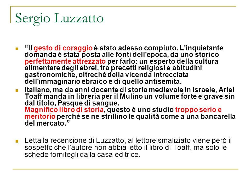 Sergio Luzzatto Il gesto di coraggio è stato adesso compiuto. L'inquietante domanda è stata posta alle fonti dell'epoca, da uno storico perfettamente