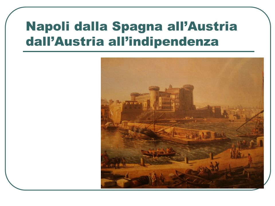 Napoli dalla Spagna allAustria dallAustria allindipendenza