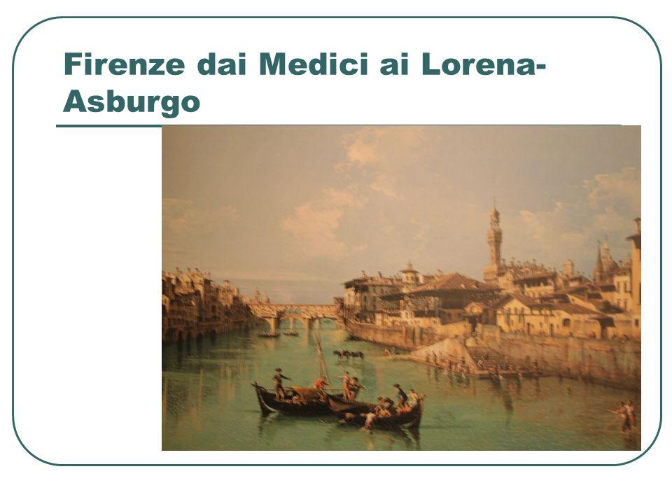 Firenze dai Medici ai Lorena- Asburgo