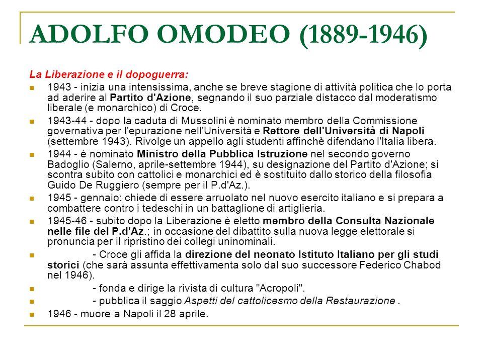 ADOLFO OMODEO (1889-1946) La Liberazione e il dopoguerra: 1943 - inizia una intensissima, anche se breve stagione di attività politica che lo porta ad