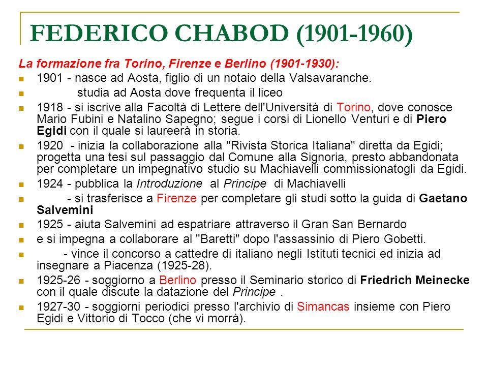 FEDERICO CHABOD (1901-1960) La formazione fra Torino, Firenze e Berlino (1901-1930): 1901 - nasce ad Aosta, figlio di un notaio della Valsavaranche. s