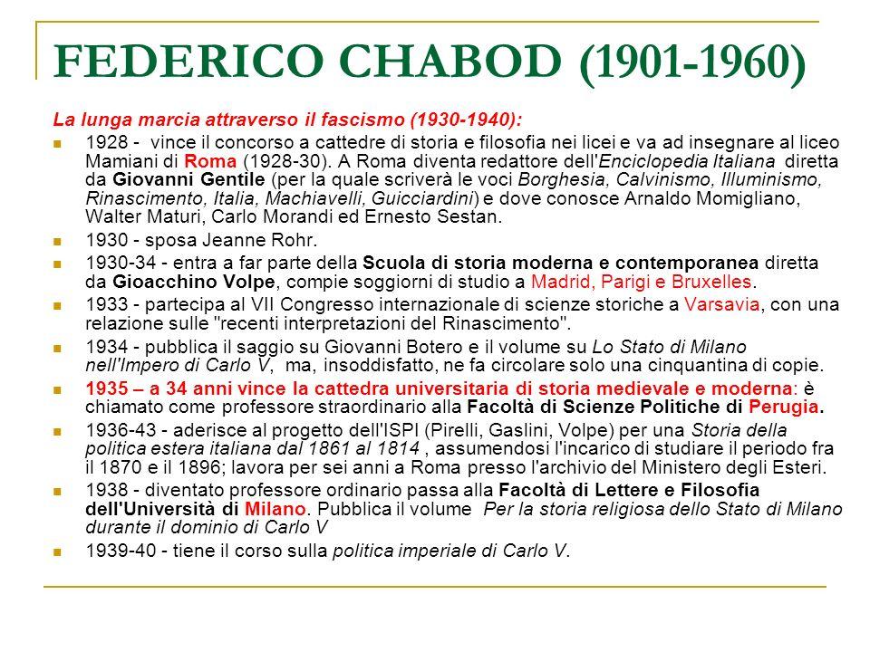 FEDERICO CHABOD (1901-1960) La lunga marcia attraverso il fascismo (1930-1940): 1928 - vince il concorso a cattedre di storia e filosofia nei licei e