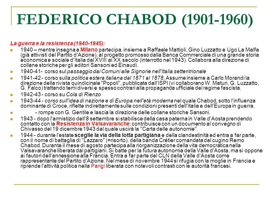 FEDERICO CHABOD (1901-1960) La guerra e la resistenza (1940-1945): 1940 – mentre insegna a Milano partecipa, insieme a Raffaele Mattioli, Gino Luzzatt