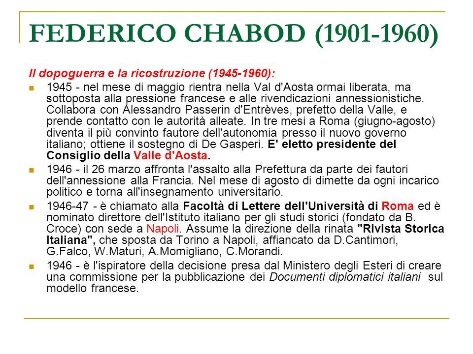 FEDERICO CHABOD (1901-1960) Il dopoguerra e la ricostruzione (1945-1960): 1945 - nel mese di maggio rientra nella Val d'Aosta ormai liberata, ma sotto