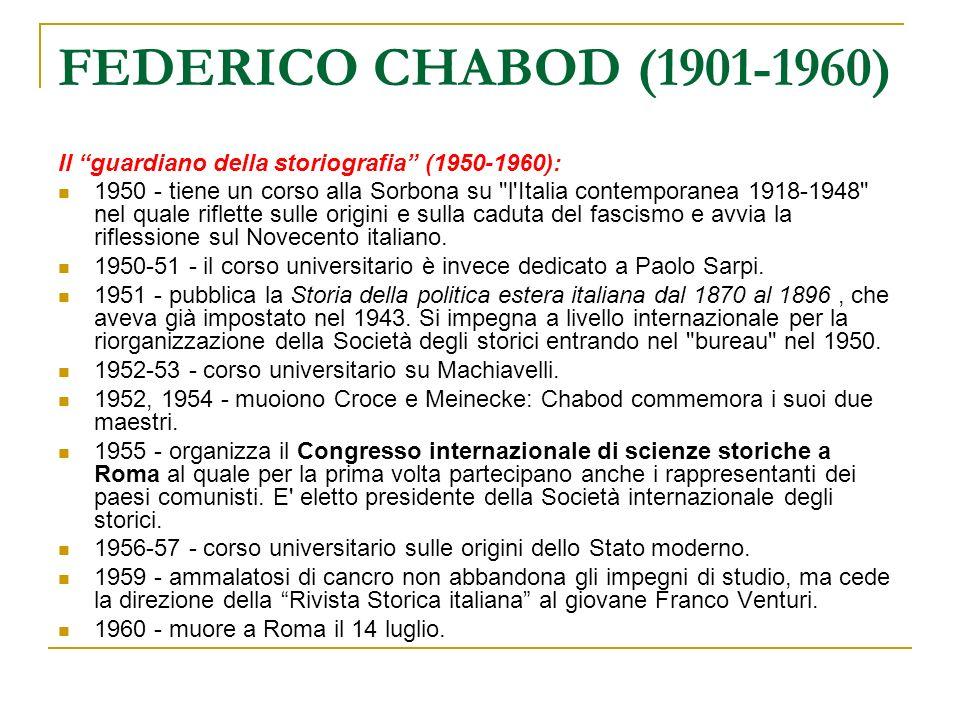 FEDERICO CHABOD (1901-1960) Il guardiano della storiografia (1950-1960): 1950 - tiene un corso alla Sorbona su