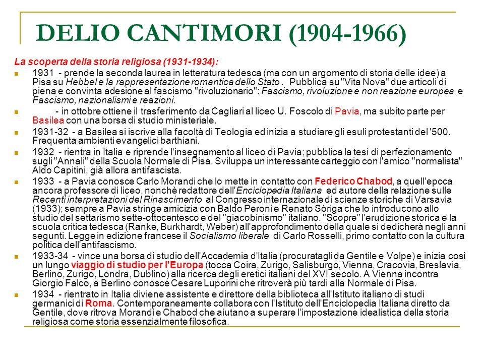 DELIO CANTIMORI (1904-1966) La scoperta della storia religiosa (1931-1934): 1931 - prende la seconda laurea in letteratura tedesca (ma con un argoment