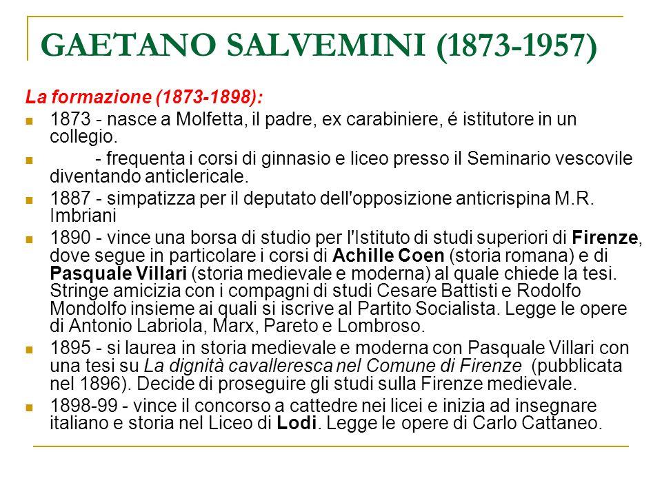 GAETANO SALVEMINI (1873-1957) Lesordio accademico e lattività politica anteguerra (1899-1913): 1899 - pubblica il libro su Magnati e popolani in Firenze tra il 1280 e il 1295 sul quale si fonderà la successiva carriera accademica.