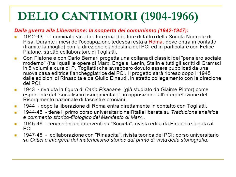 DELIO CANTIMORI (1904-1966) Dalla guerra alla Liberazione: la scoperta del comunismo (1942-1947): 1942-43 - è nominato vicedirettore (ma direttore di