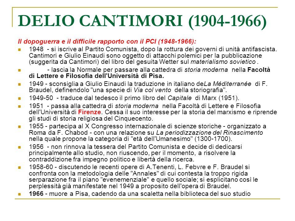 DELIO CANTIMORI (1904-1966) Il dopoguerra e il difficile rapporto con il PCI (1948-1966): 1948 - si iscrive al Partito Comunista, dopo la rottura dei