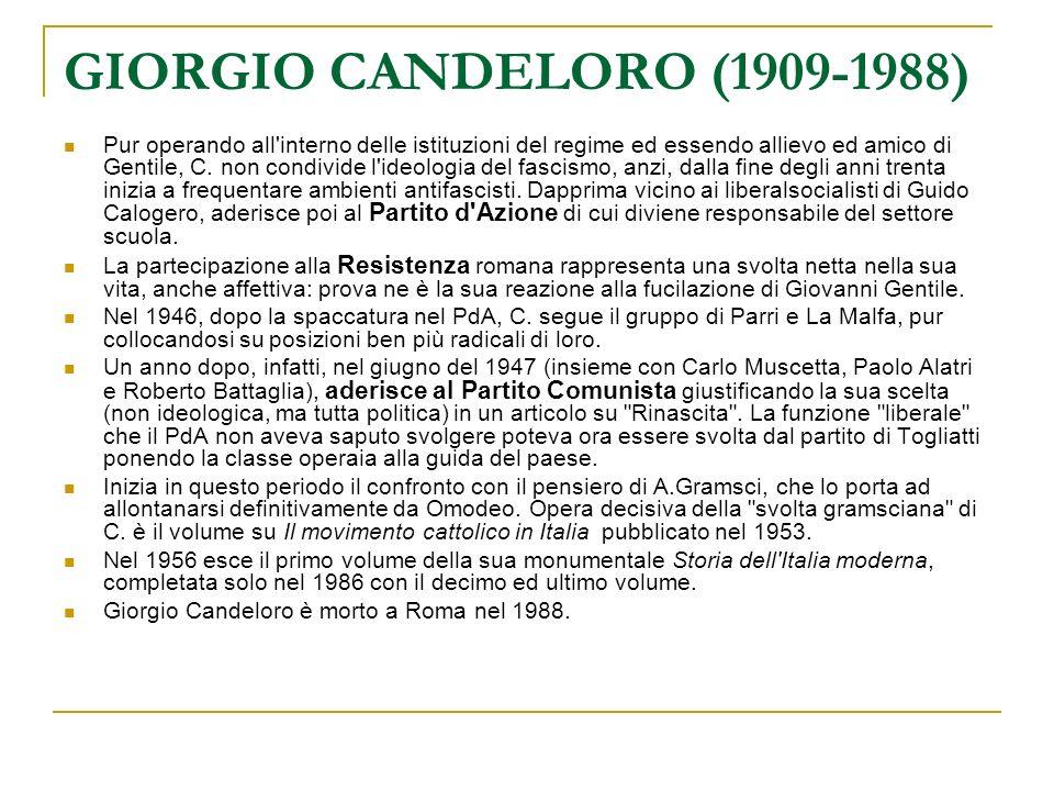 GIORGIO CANDELORO (1909-1988) Pur operando all'interno delle istituzioni del regime ed essendo allievo ed amico di Gentile, C. non condivide l'ideolog