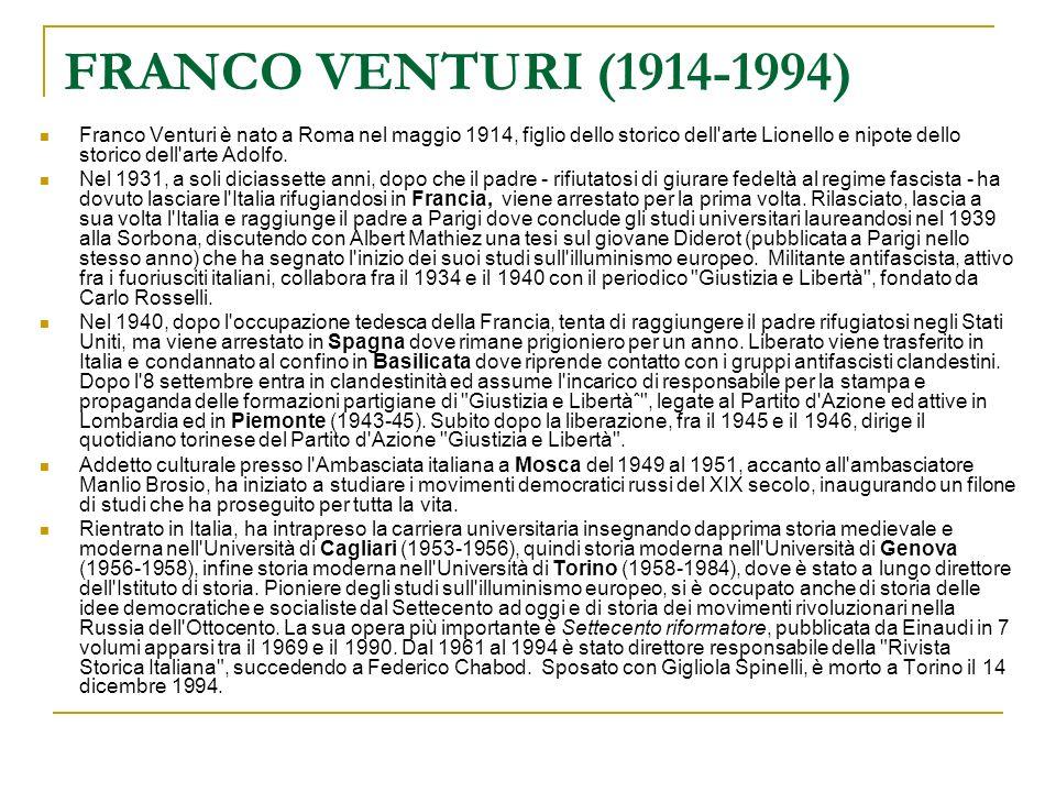 FRANCO VENTURI (1914-1994) Franco Venturi è nato a Roma nel maggio 1914, figlio dello storico dell'arte Lionello e nipote dello storico dell'arte Adol