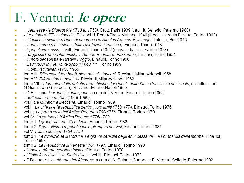 F. Venturi: le opere - Jeunesse de Diderot (de 1713 à. 1753), Droz, Paris 1939 (trad. it. Sellerio, Palermo 1988) - Le origini dell'Enciclopedia, Ediz