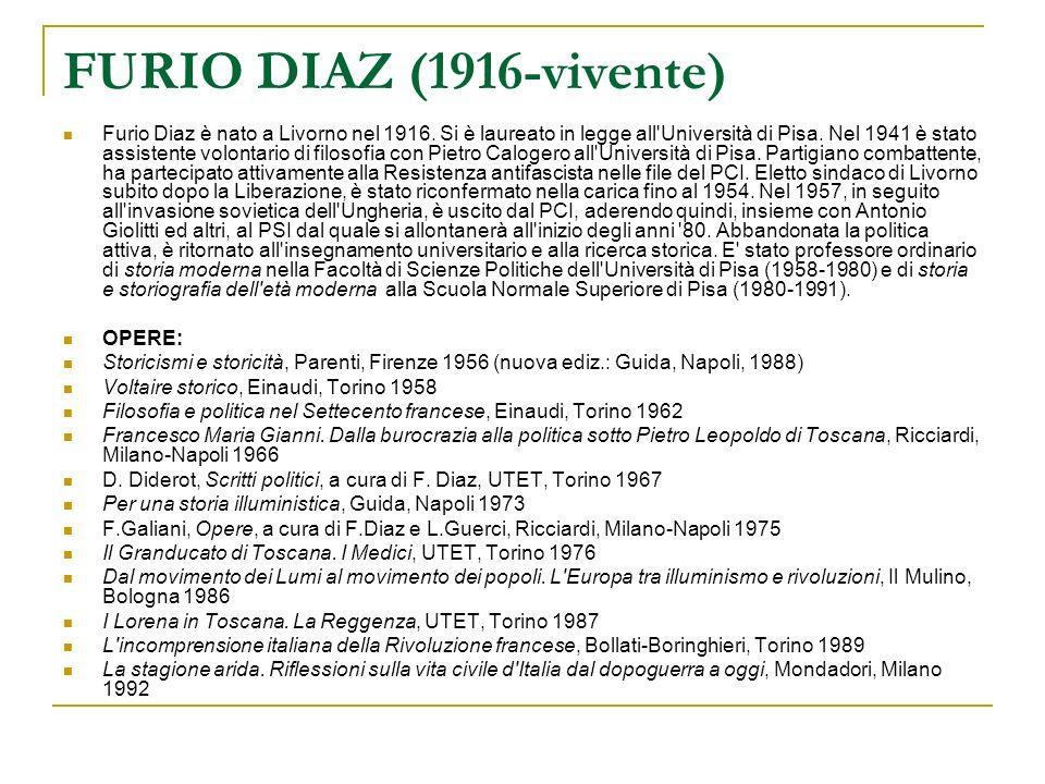 FURIO DIAZ (1916-vivente) Furio Diaz è nato a Livorno nel 1916. Si è laureato in legge all'Università di Pisa. Nel 1941 è stato assistente volontario