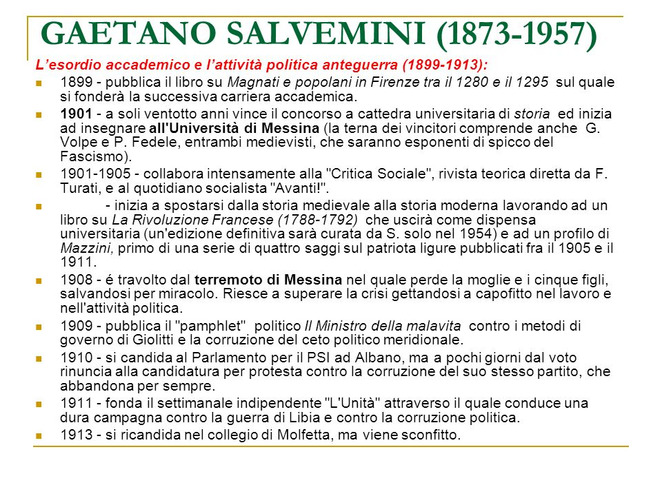 GAETANO SALVEMINI (1873-1957) Lesordio accademico e lattività politica anteguerra (1899-1913): 1899 - pubblica il libro su Magnati e popolani in Firen