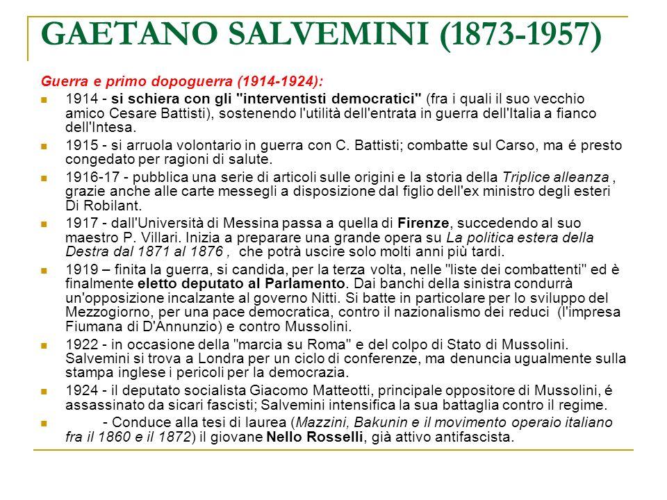 GAETANO SALVEMINI (1873-1957) Guerra e primo dopoguerra (1914-1924): 1914 - si schiera con gli