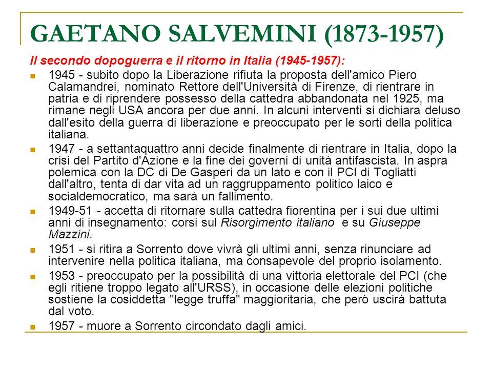 GAETANO SALVEMINI (1873-1957) Il secondo dopoguerra e il ritorno in Italia (1945-1957): 1945 - subito dopo la Liberazione rifiuta la proposta dell'ami