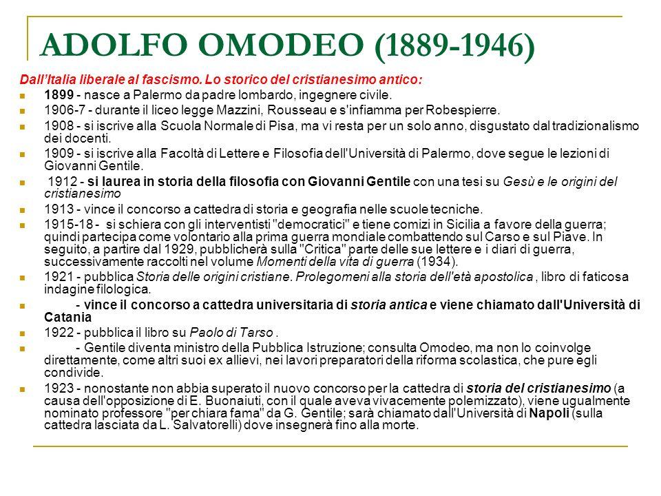 ADOLFO OMODEO (1889-1946) Gli anni del fascismo e il distacco da Gentile: 1924 - protesta, in una lettera privata a Gentile, per l omicidio Matteotti; inizia il suo distacco dal Maestro che tenta invano di allontanare dal fascismo.