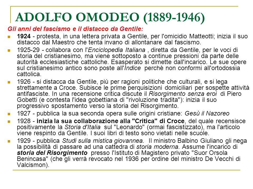 ADOLFO OMODEO (1889-1946) Gli anni del fascismo e il distacco da Gentile: 1924 - protesta, in una lettera privata a Gentile, per l'omicidio Matteotti;