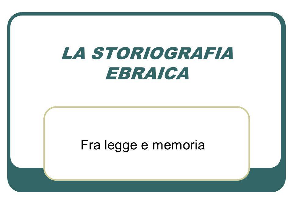 LA STORIOGRAFIA EBRAICA Fra legge e memoria