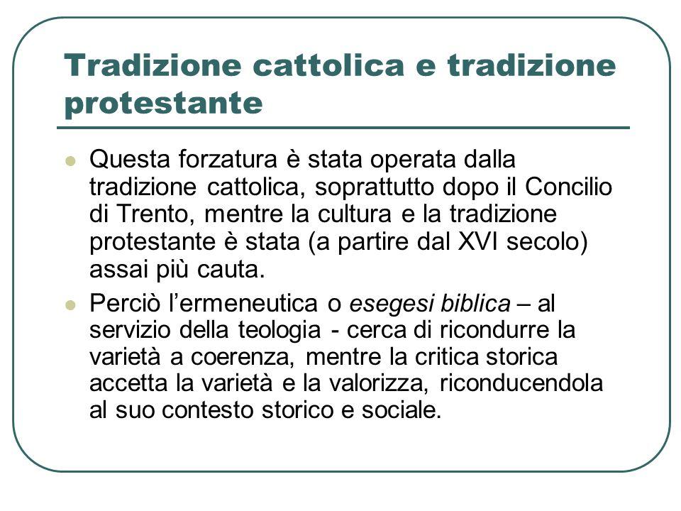 Tradizione cattolica e tradizione protestante Questa forzatura è stata operata dalla tradizione cattolica, soprattutto dopo il Concilio di Trento, mentre la cultura e la tradizione protestante è stata (a partire dal XVI secolo) assai più cauta.