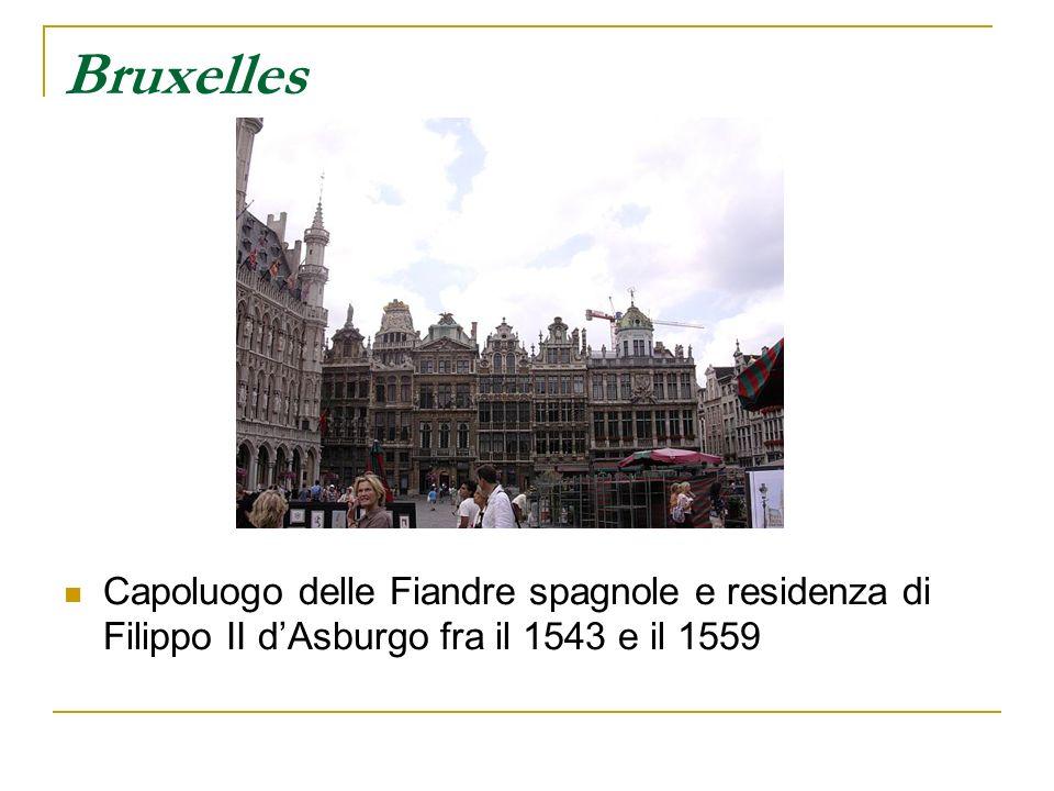 Bruxelles Capoluogo delle Fiandre spagnole e residenza di Filippo II dAsburgo fra il 1543 e il 1559