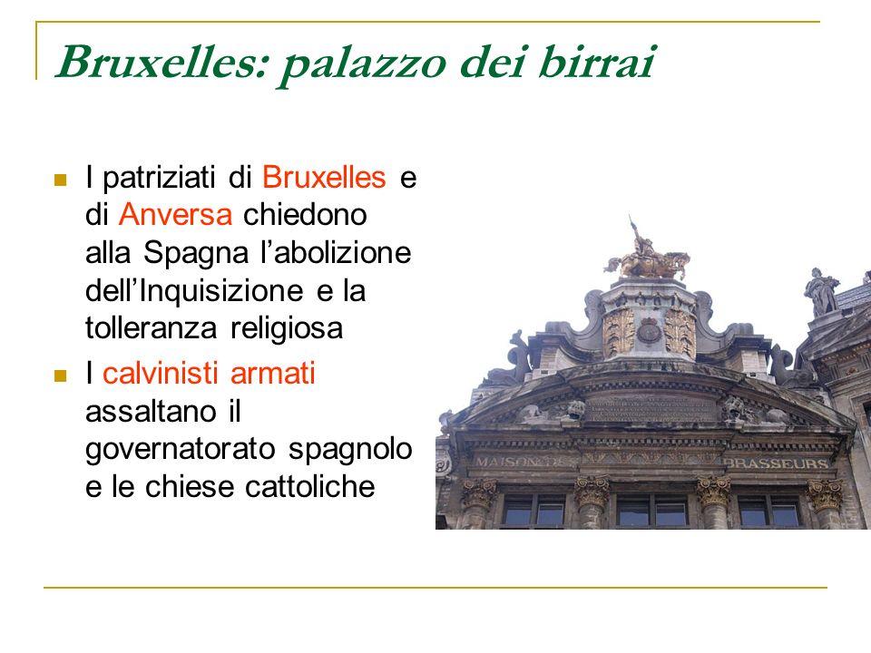 Bruxelles: palazzo dei birrai I patriziati di Bruxelles e di Anversa chiedono alla Spagna labolizione dellInquisizione e la tolleranza religiosa I cal