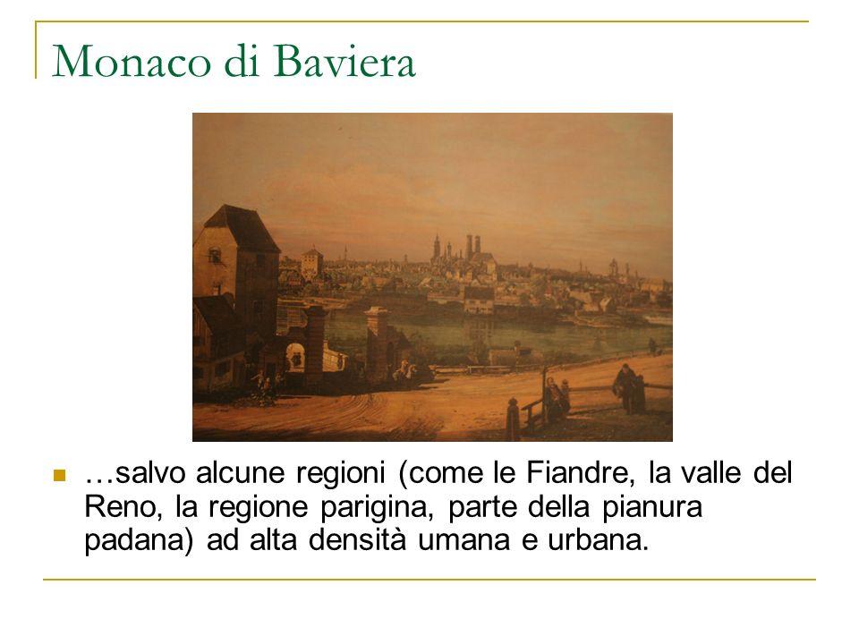 Monaco di Baviera …salvo alcune regioni (come le Fiandre, la valle del Reno, la regione parigina, parte della pianura padana) ad alta densità umana e