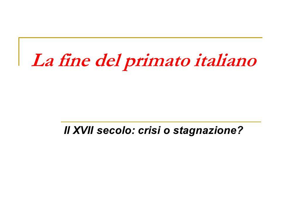 La fine del primato italiano Il XVII secolo: crisi o stagnazione