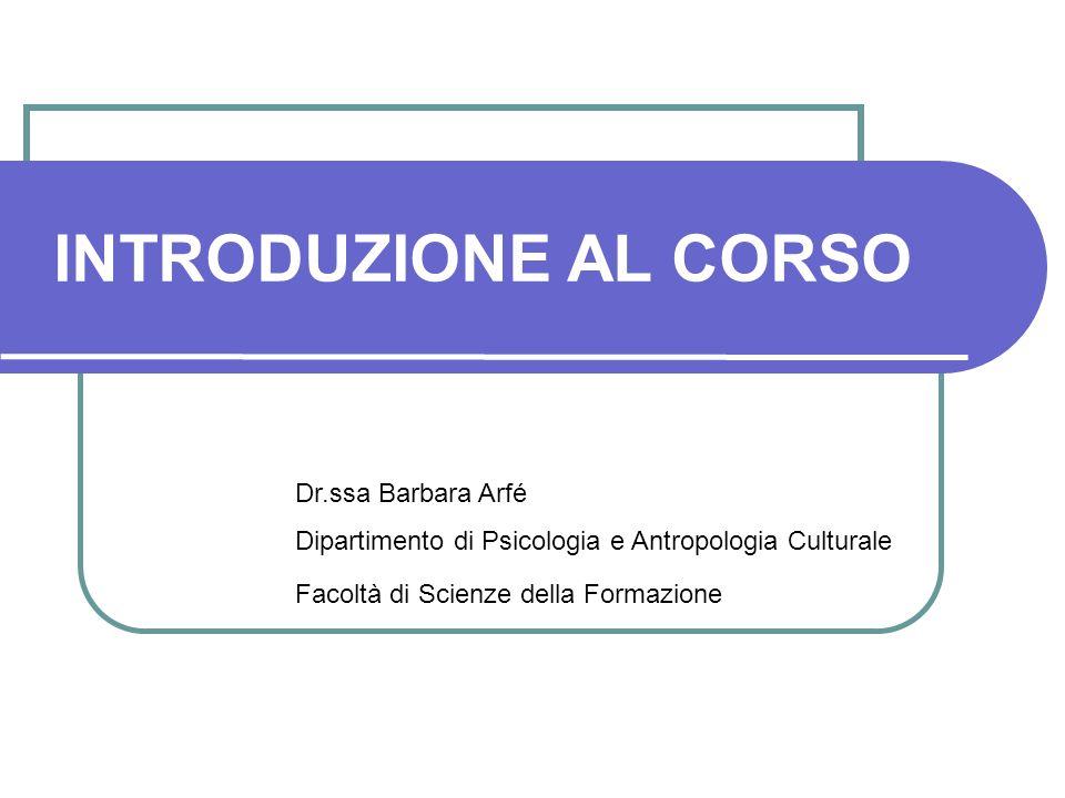 INTRODUZIONE AL CORSO Dr.ssa Barbara Arfé Dipartimento di Psicologia e Antropologia Culturale Facoltà di Scienze della Formazione