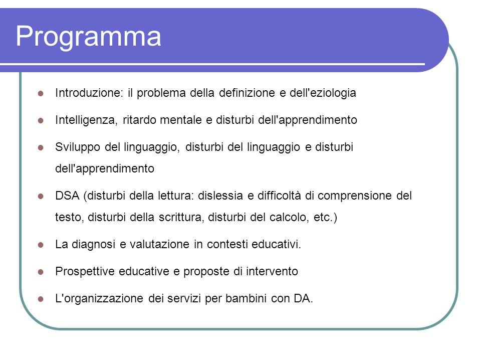 Programma Introduzione: il problema della definizione e dell'eziologia Intelligenza, ritardo mentale e disturbi dell'apprendimento Sviluppo del lingua