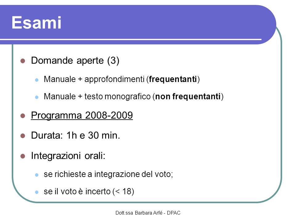 Esami Domande aperte (3) Manuale + approfondimenti (frequentanti) Manuale + testo monografico (non frequentanti) Programma 2008-2009 Durata: 1h e 30 m