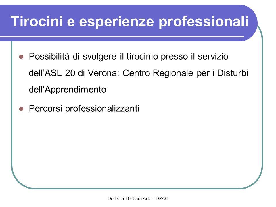 Tirocini e esperienze professionali Possibilità di svolgere il tirocinio presso il servizio dellASL 20 di Verona: Centro Regionale per i Disturbi dellApprendimento Percorsi professionalizzanti Dott.ssa Barbara Arfé - DPAC