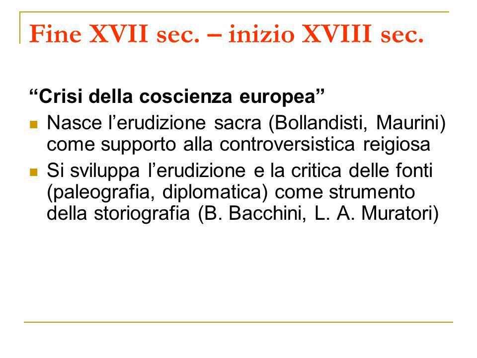 Fine XVII sec. – inizio XVIII sec. Crisi della coscienza europea Nasce lerudizione sacra (Bollandisti, Maurini) come supporto alla controversistica re