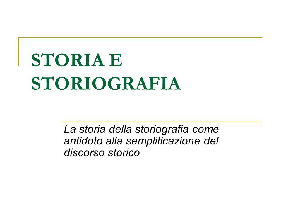Storia e storiografia La storia della storiografia si può considerare: 1.