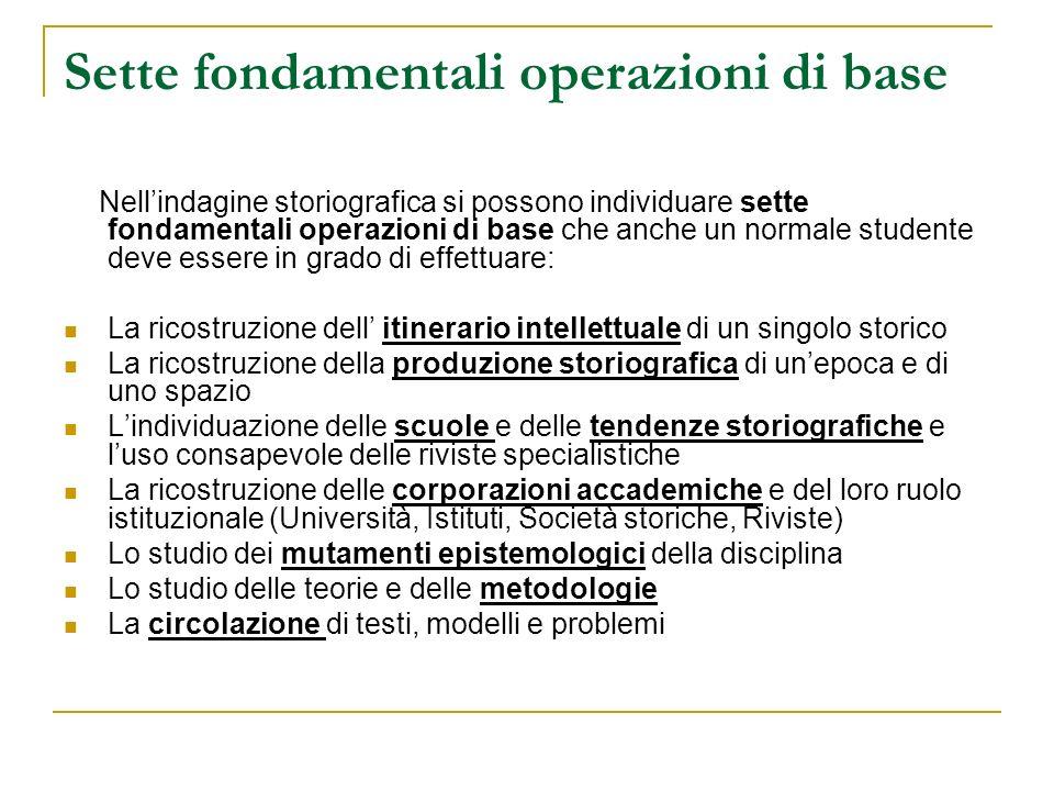 Sette fondamentali operazioni di base Nellindagine storiografica si possono individuare sette fondamentali operazioni di base che anche un normale stu