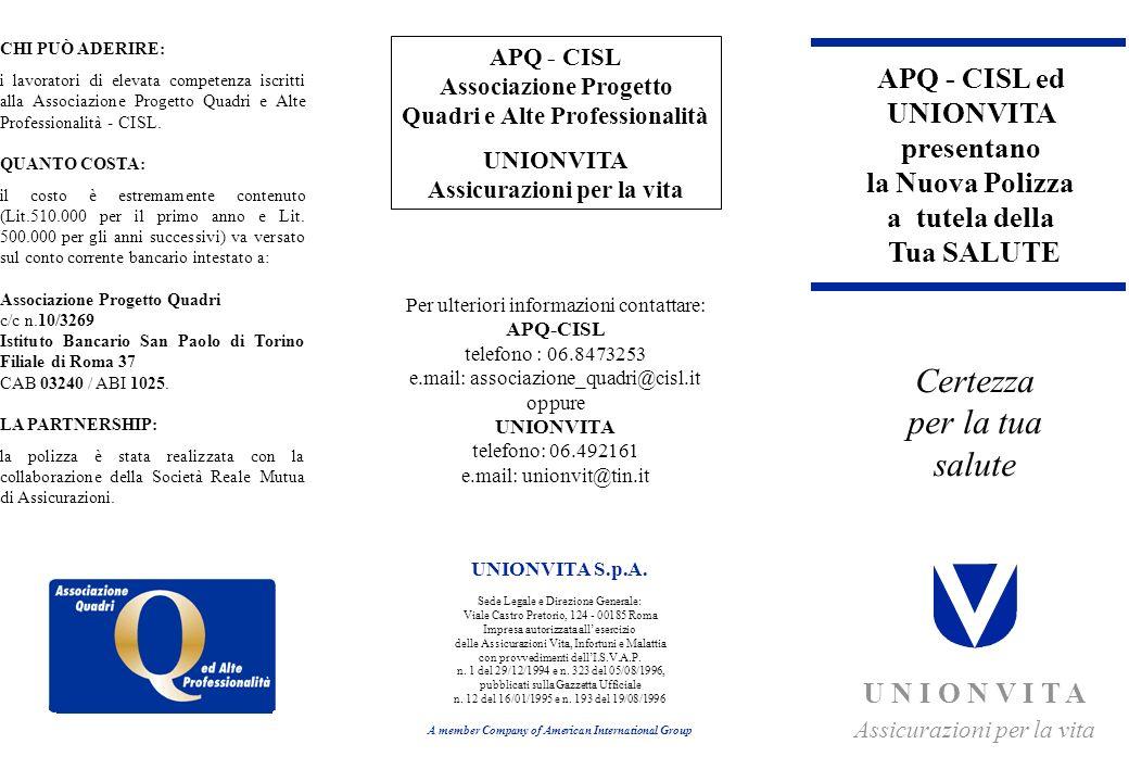 APQ - CISL ed UNIONVITA presentano la Nuova Polizza a tutela della Tua SALUTE U N I O N V I T A Assicurazioni per la vita UNIONVITA S.p.A. Sede Legale