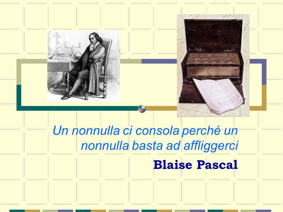 Un nonnulla ci consola perché un nonnulla basta ad affliggerci Blaise Pascal