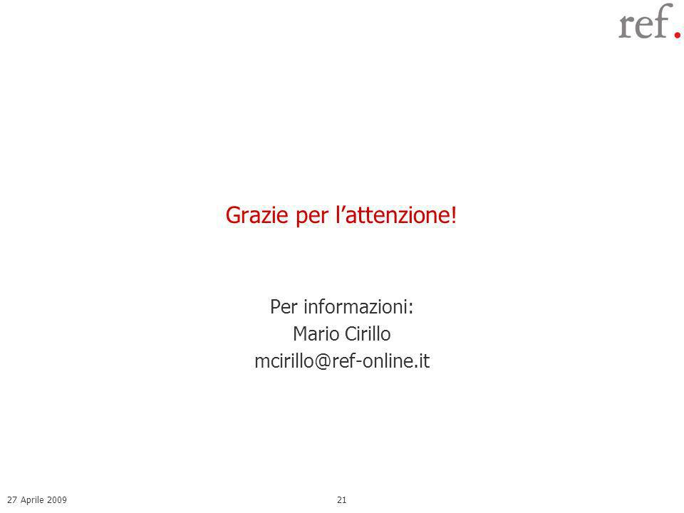 27 Aprile 200921 Grazie per lattenzione! Per informazioni: Mario Cirillo mcirillo@ref-online.it
