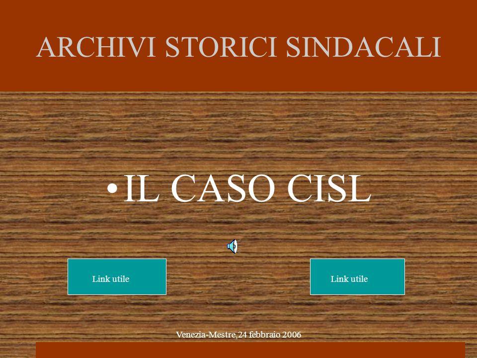 Venezia-Mestre,24 febbraio 2006 ARCHIVI STORICI SINDACALI IL CASO CISL Link utile