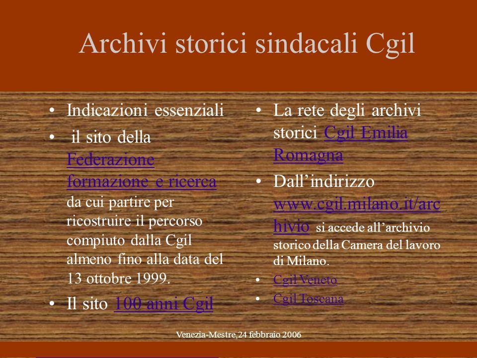 Venezia-Mestre,24 febbraio 2006 Archivi storici sindacali Cgil Indicazioni essenziali il sito della Federazione formazione e ricerca da cui partire per ricostruire il percorso compiuto dalla Cgil almeno fino alla data del 13 ottobre 1999.