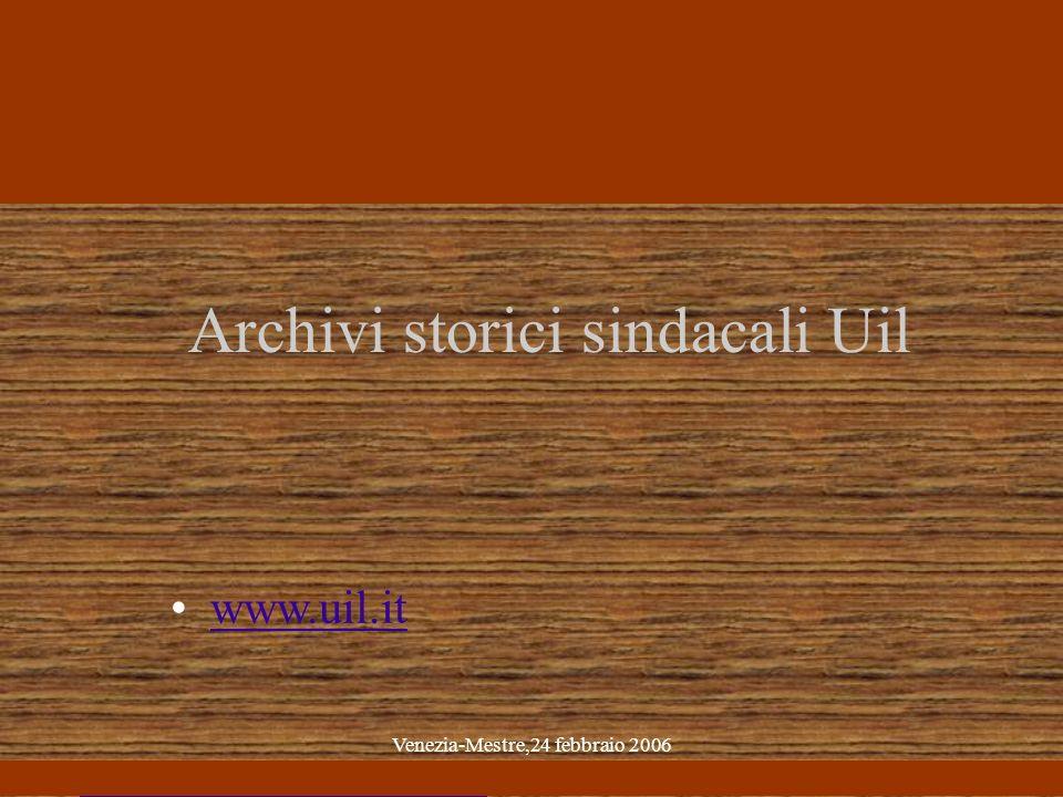 Venezia-Mestre,24 febbraio 2006 Archivi storici sindacali Uil www.uil.it