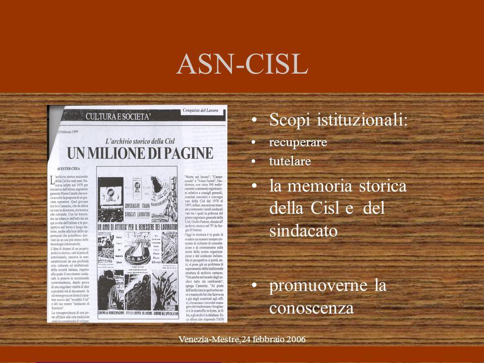 Venezia-Mestre,24 febbraio 2006 ASN-CISL Scopi istituzionali: recuperare tutelare la memoria storica della Cisl e del sindacato promuoverne la conoscenza